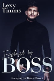 Employed by the Boss - Managing the Bosses Series, #7 ebook by Lexy Timms