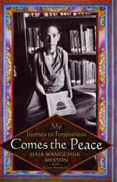 Comes the Peace - My Journey to Forgiveness ebook by Daja Wangchuk Meston
