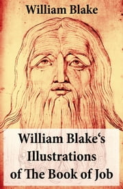 William Blake's Illustrations of The Book of Job (Illuminated Manuscript with the Original Illustrations of William Blake) ebook by William  Blake