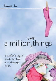 A Million Tiny Things - A Mother's Urgent Search for Hope in a Changing Climate ebook by Kenna Lee