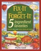Fix-It and Forget-It 5-Ingredient Favorites ebook by Phyllis Good