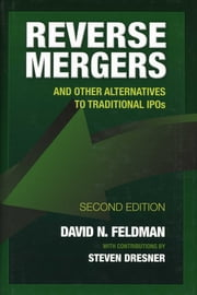 Reverse Mergers - And Other Alternatives to Traditional IPOs ebook by David N. Feldman,Steven Dresner