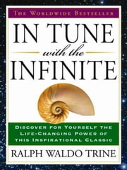 In Tune with the Infinite - The Worldwide Bestseller ebook by Ralph Waldo Trine
