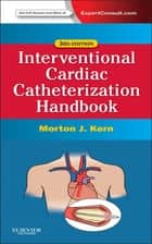 The Interventional Cardiac Catheterization Handbook ebook by Morton J. Kern