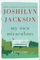 My Own Miraculous ebook by Joshilyn Jackson