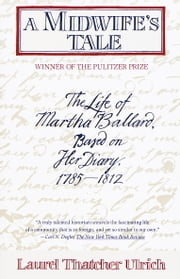A Midwife's Tale - The Life of Martha Ballard, Based on Her Diary, 1785-1812 ebook by Laurel Thatcher Ulrich