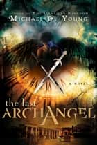The Last Archangel ebook by Michael Young