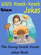 Jokes Funny Knock Knock Jokes: 1001 Knock Knock Jokes ebook by Sham