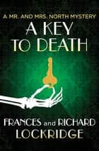 A Key to Death ebook by Richard Lockridge, Frances Lockridge