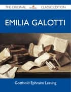 Emilia Galotti - The Original Classic Edition ebook by Lessing Gotthold