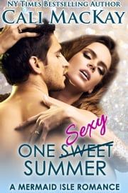 One Sweet Summer - One Sexy Summer - The Mermaid Isle Series, #1 ebook by Cali MacKay