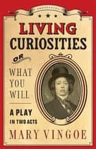Living Curiosities or What You Will ebook by Mary Vingoe