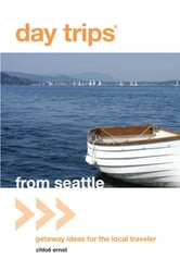Day Trips® from Seattle - Getaway Ideas For The Local Traveler ebook by Chloe Ernst