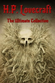 H.P. Lovecraft: The Ultimate Collection (160 Works including Early Writings, Fiction, Collaborations, Poetry, Essays & Bonus Audiobook Links) ebook by H.P. Lovecraft,Digital Papyrus