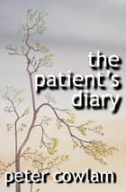 The Patient's Diary ebook by Peter Cowlam