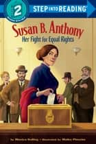 Susan B. Anthony: Her Fight for Equal Rights ebook by Monica Kulling, Maike Plenzke