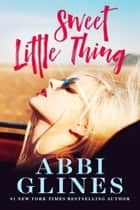 Sweet Little Thing ebook by Abbi Glines
