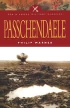 Passchendaele ebook by Philip Warner