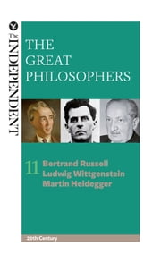 The Great Philosophers: Bertrand Russell, Ludwig Wittgenstein and Martin Heidegger ebook by Jeremy Stangroom,James Garvey