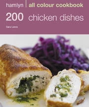 200 Chicken Dishes - Hamlyn All Colour Cookbook ebook by Sara Lewis