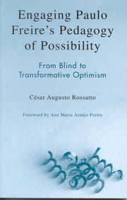 Engaging Paulo Freire's Pedagogy of Possibility - From Blind to Transformative Optimism ebook by Rossatto, César Augusto,Freire, Ana Maria Araùjo