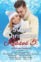 Sweet Christmas Kisses 5 ebook by Beate Boeker, Christine Bush, Jean C. Gordon,...