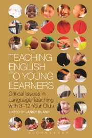 Teaching English to Young Learners - Critical Issues in Language Teaching with 3-12 Year Olds ebook by Dr Janice Bland