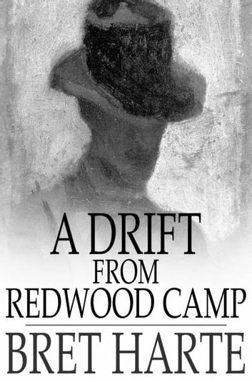 A Drift From Redwood Camp ebook by Bret Harte