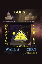 God's Quantum Vortex - The Secret World of Esoteric Sciences ebook by Jim P. Walker