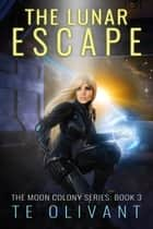 The Lunar Escape ebook by T E Olivant