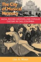 The City of Musical Memory ebook by Lise A. Waxer