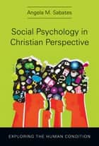 Social Psychology in Christian Perspective ebook by Angela M. Sabates