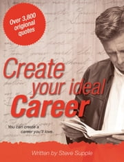 Create your Ideal Career - You can create a career you will love. ebook by Steve Supple