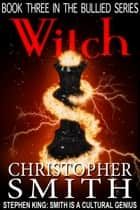 Witch (Book Three in the Bullied Series) - A novella ebook by Christopher Smith