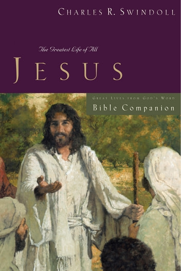Great Lives: Jesus Bible Companion - The Greatest Life of All ebook by Charles R. Swindoll