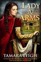 LADY AT ARMS - A Medieval Romance ebook by Tamara Leigh