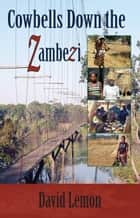 Cowbells Down the Zambezi ebook by David Lemon