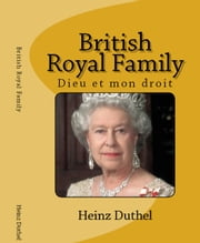 British Royal Family Dieu et mon droit ebook by Heinz Duthel