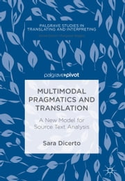 Multimodal Pragmatics and Translation - A New Model for Source Text Analysis ebook by Sara Dicerto