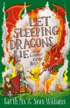 Let Sleeping Dragons Lie: Have Sword, Will Travel 2 ebook by Garth Nix, Sean Williams