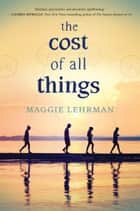 The Cost of All Things ebook by Maggie Lehrman