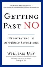 Getting Past No - Negotiating in Difficult Situations ebook by William Ury