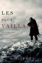 Les Plus Vaillants: Le Fil de l'Épée, tome 2 eBook by Morgan Rice