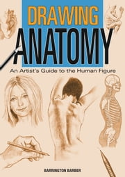Drawing Anatomy ebook by Barrington Barber