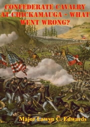 Confederate Cavalry At Chickamauga - What Went Wrong? ebook by Major Lawyn C. Edwards