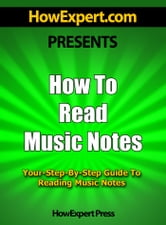 How To Read Music Notes: Your Step-By-Step Guide To Reading Music Notes ebook by HowExpert