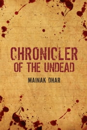Chronicler of the Undead ebook by Mainak Dhar