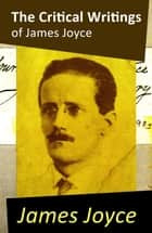 The Critical Writings of James Joyce (Complete) ebook by James Joyce