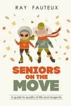 Seniors On The Move ebook by Ray Fauteux