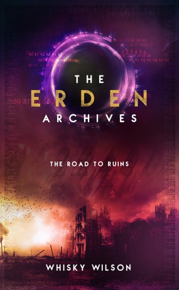 The Erden Archives - The Road to Ruins ebook by Whisky Wilson